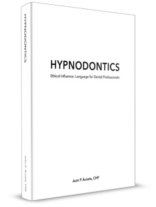 HYPNODONTICS - Ethical Influence: Language for Dental Professionals by Juan P Acosta, CHP